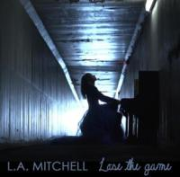 New Single for L.A. Mitchell - Lose The Game - Click For Full Story